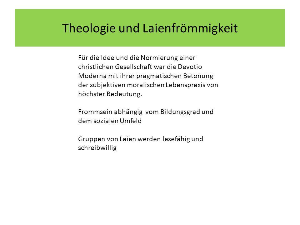 Theologie und Laienfrömmigkeit Für die Idee und die Normierung einer christlichen Gesellschaft war die Devotio Moderna mit ihrer pragmatischen Betonung der subjektiven moralischen Lebenspraxis von höchster Bedeutung.