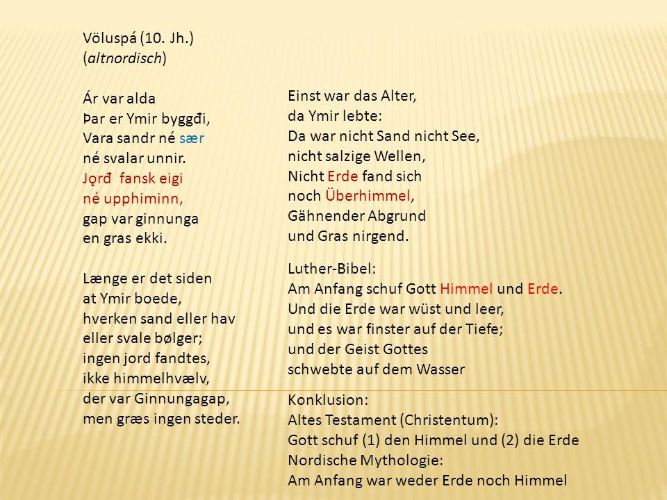 Völuspá (10. Jh.) (altnordisch) Ár var alda Þar er Ymir byggđi, Vara sandr né sær né svalar unnir.