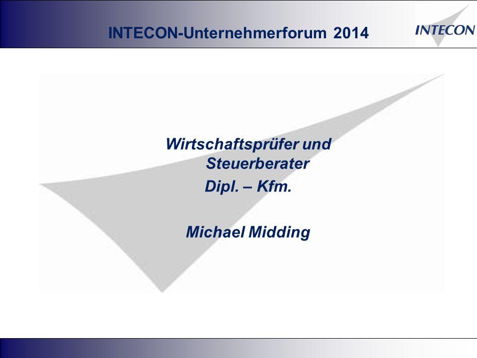 INTECON-Unternehmerforum 2014 Wirtschaftsprüfer und Steuerberater Dipl. – Kfm. Michael Midding