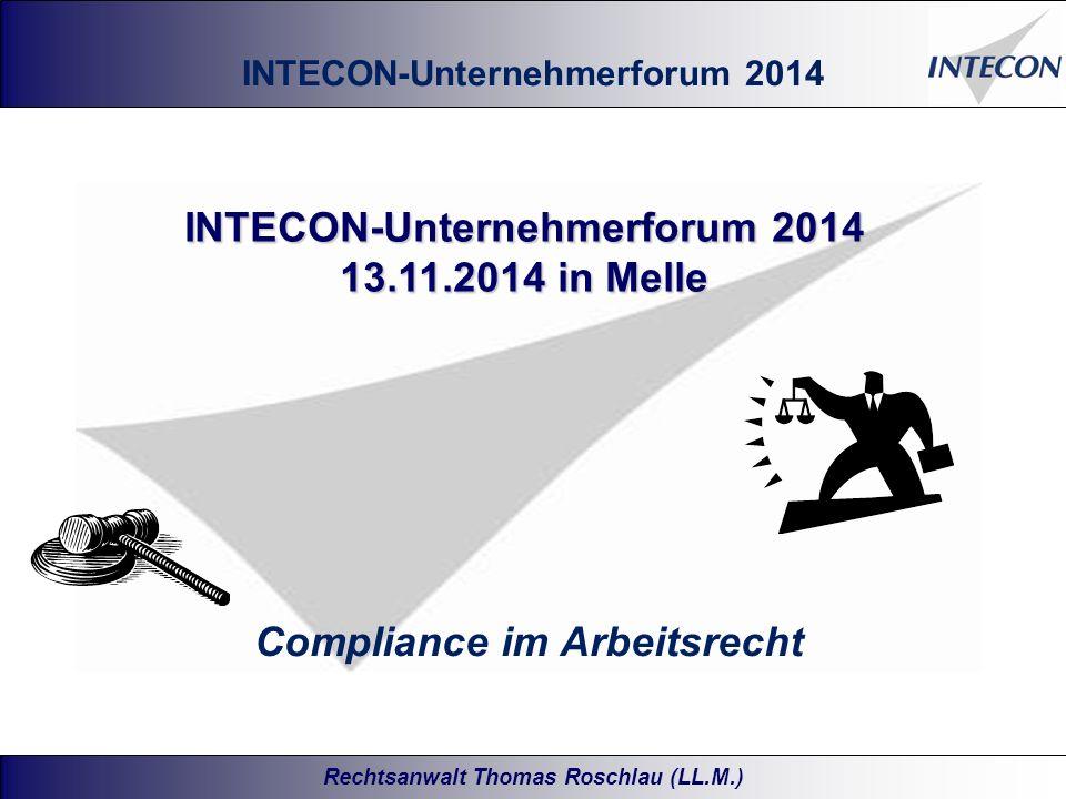 Rechtsanwalt Thomas Roschlau (LL.M.) INTECON-Unternehmerforum 2014 13.11.2014 in Melle Compliance im Arbeitsrecht INTECON-Unternehmerforum 2014