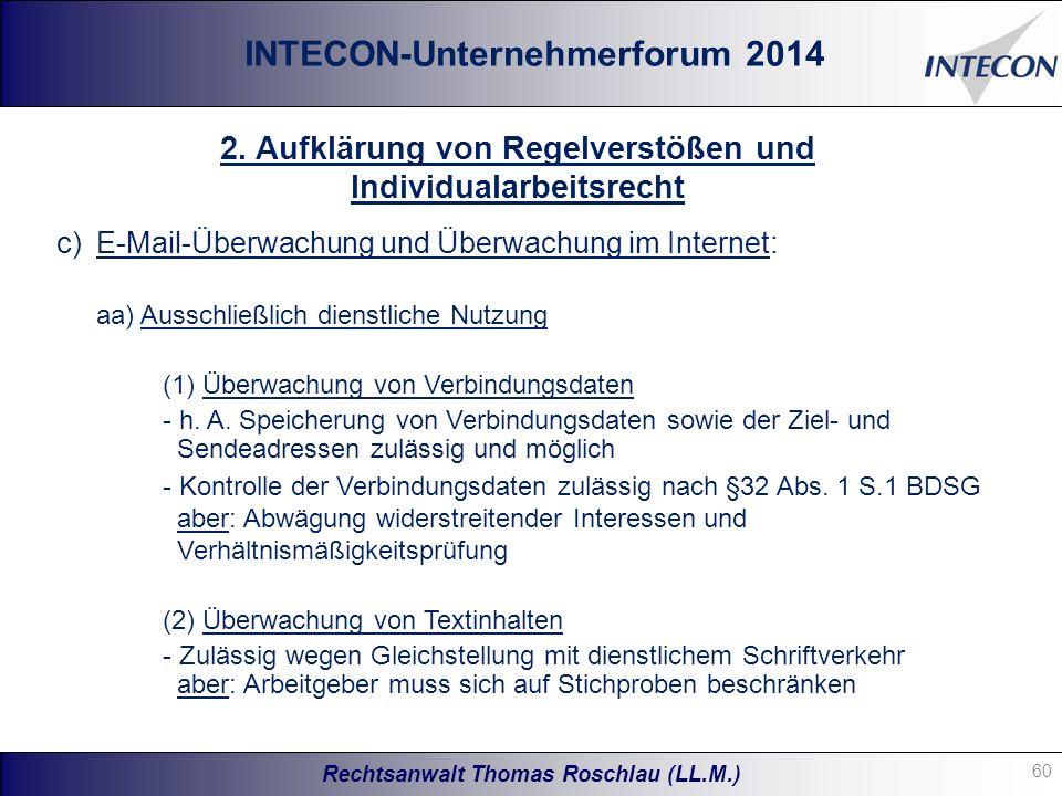 Rechtsanwalt Thomas Roschlau (LL.M.) INTECON-Unternehmerforum 2014 c)E-Mail-Überwachung und Überwachung im Internet: aa) Ausschließlich dienstliche Nutzung (1) Überwachung von Verbindungsdaten - h.