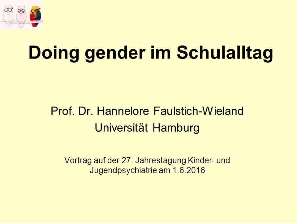 Doing gender im Schulalltag Prof. Dr. Hannelore Faulstich-Wieland Universität Hamburg Vortrag auf der 27. Jahrestagung Kinder- und Jugendpsychiatrie a