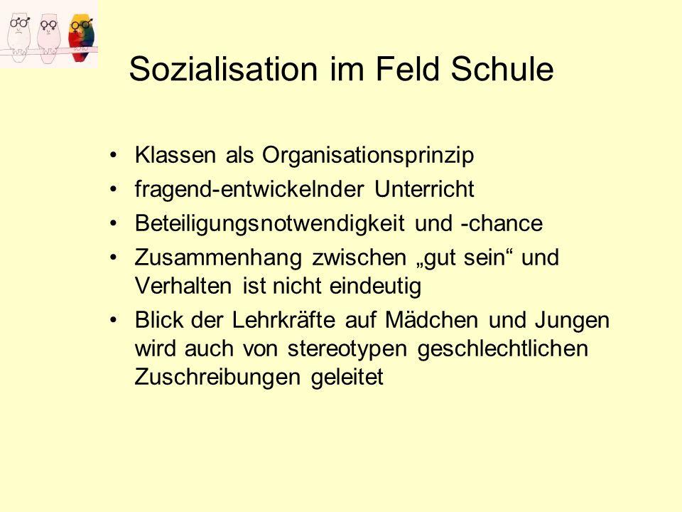 Sozialisation im Feld Schule Klassen als Organisationsprinzip fragend-entwickelnder Unterricht Beteiligungsnotwendigkeit und -chance Zusammenhang zwis