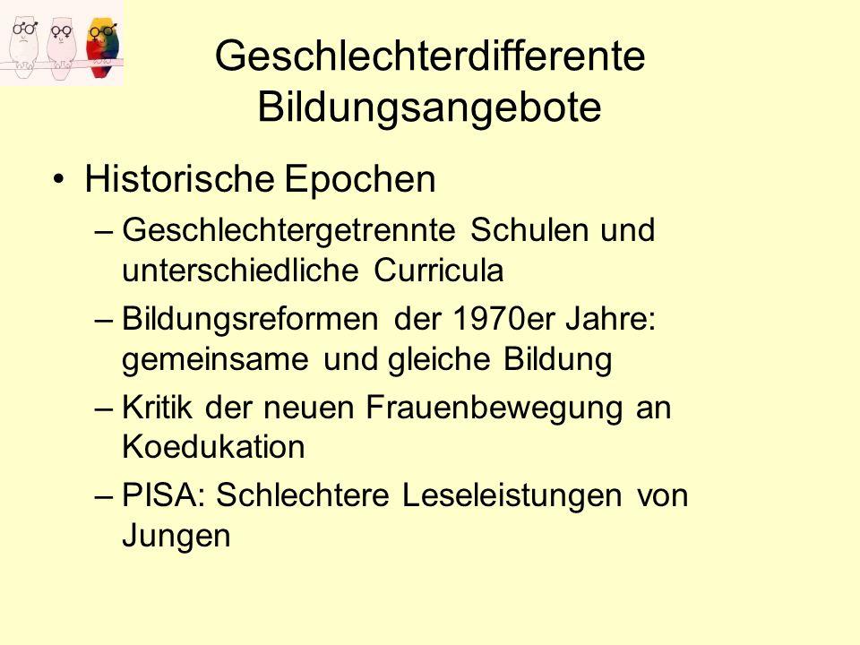Geschlechterdifferente Bildungsangebote Historische Epochen –Geschlechtergetrennte Schulen und unterschiedliche Curricula –Bildungsreformen der 1970er