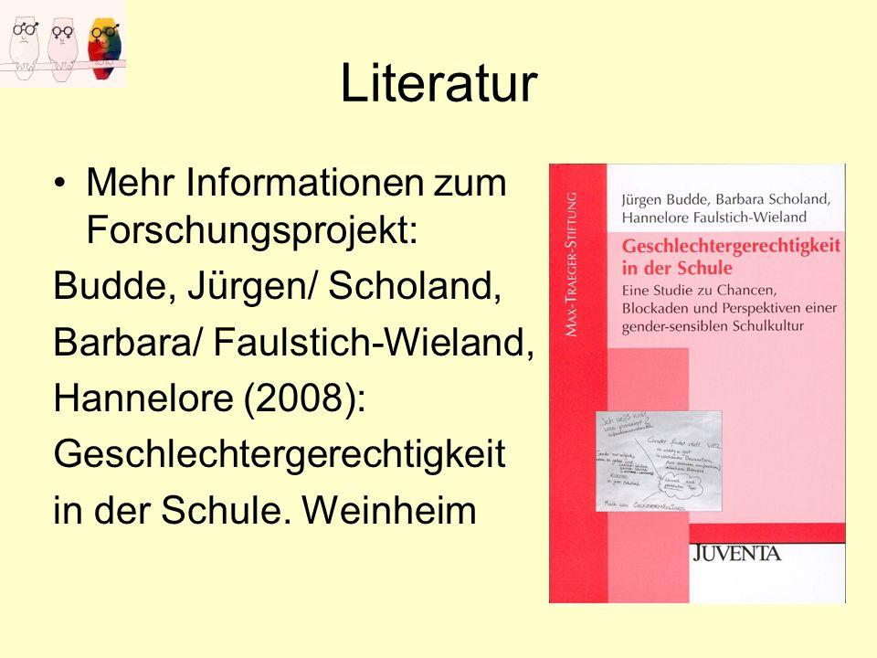 Literatur Mehr Informationen zum Forschungsprojekt: Budde, Jürgen/ Scholand, Barbara/ Faulstich-Wieland, Hannelore (2008): Geschlechtergerechtigkeit i