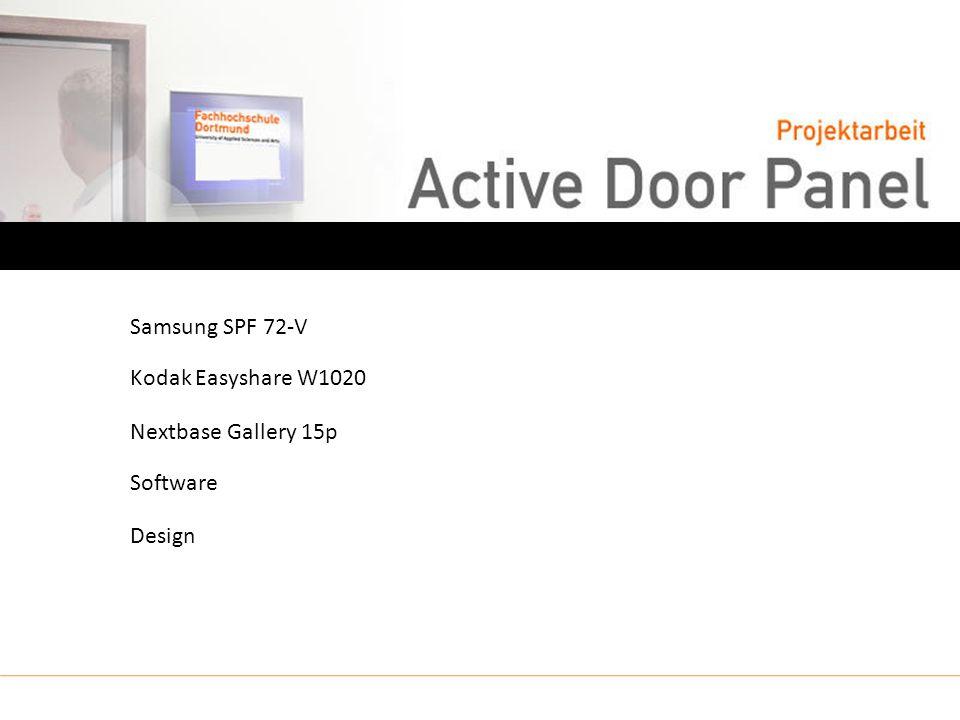 Samsung SPF 72-VKodak Easyshare W1020Nextbase Gallery 15pSoftwareDesign Voraussetzung an den Rahmen WLAN Größe / Gewicht Stromversorgung der Rahmen soll fest montiert werden Samsung SPF 72-V Kodak Easyshare W1020 Nextbase Gallery 15p