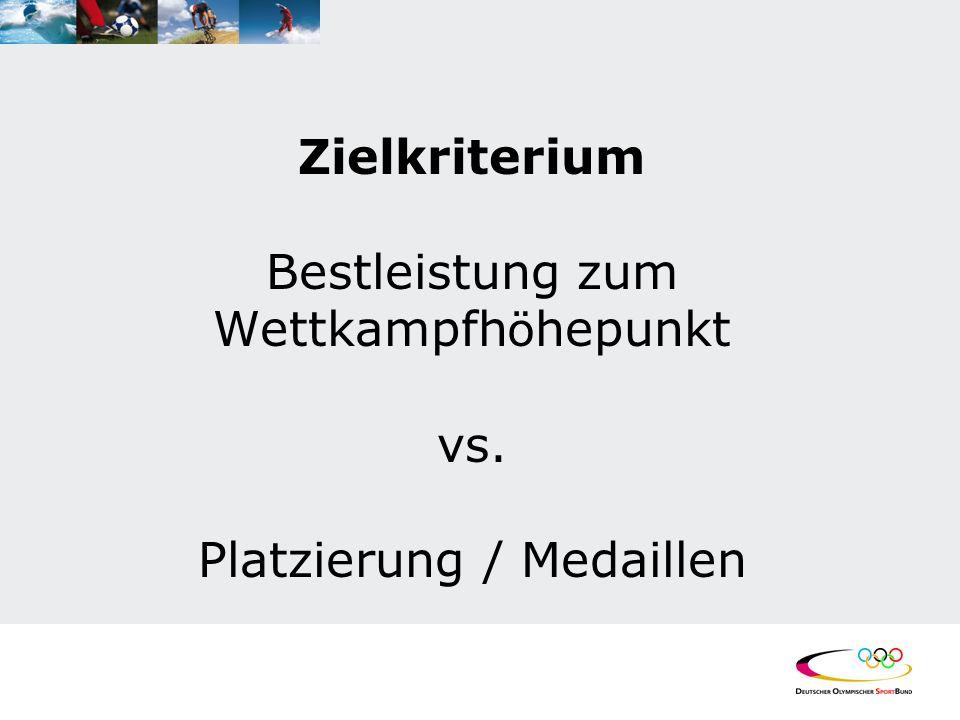 Zielkriterium Bestleistung zum Wettkampfh ö hepunkt vs. Platzierung / Medaillen