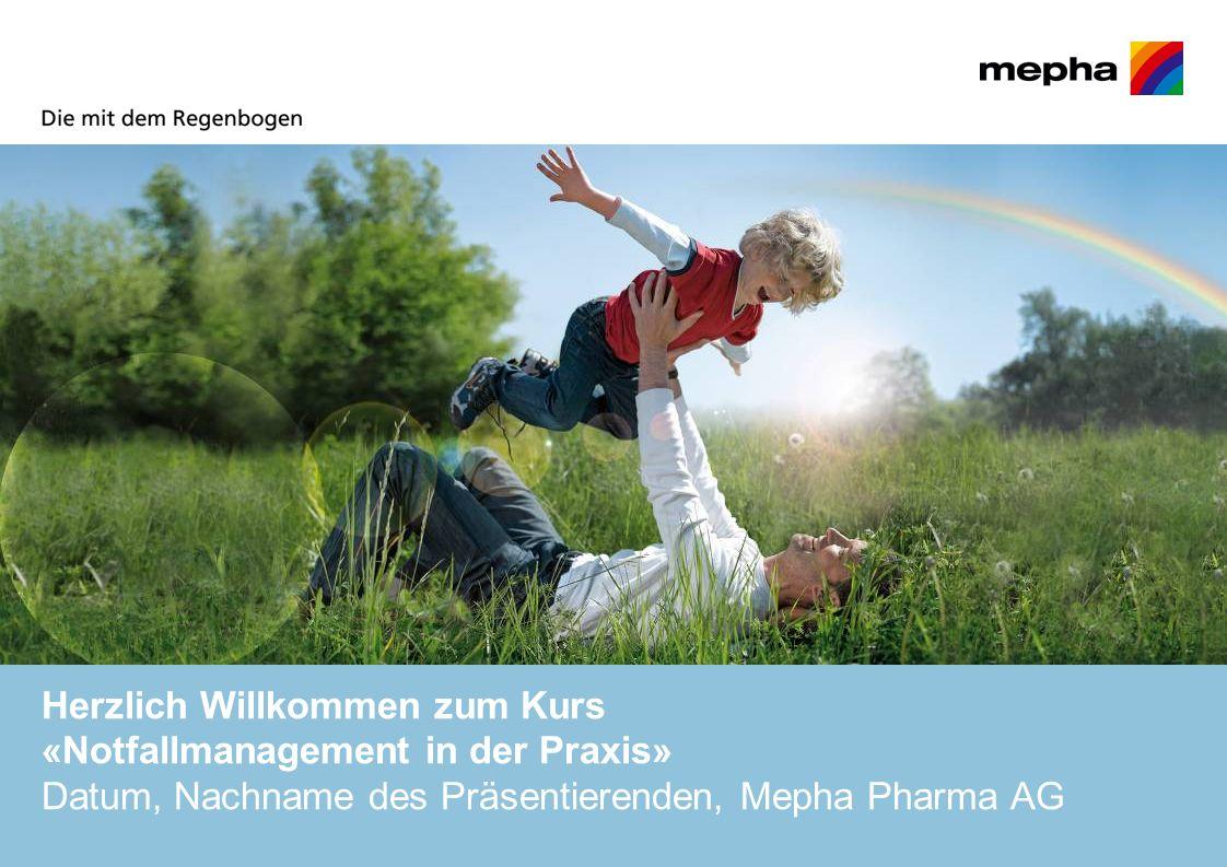 Herzlich Willkommen zum Kurs «Notfallmanagement in der Praxis» Datum, Nachname des Präsentierenden, Mepha Pharma AG