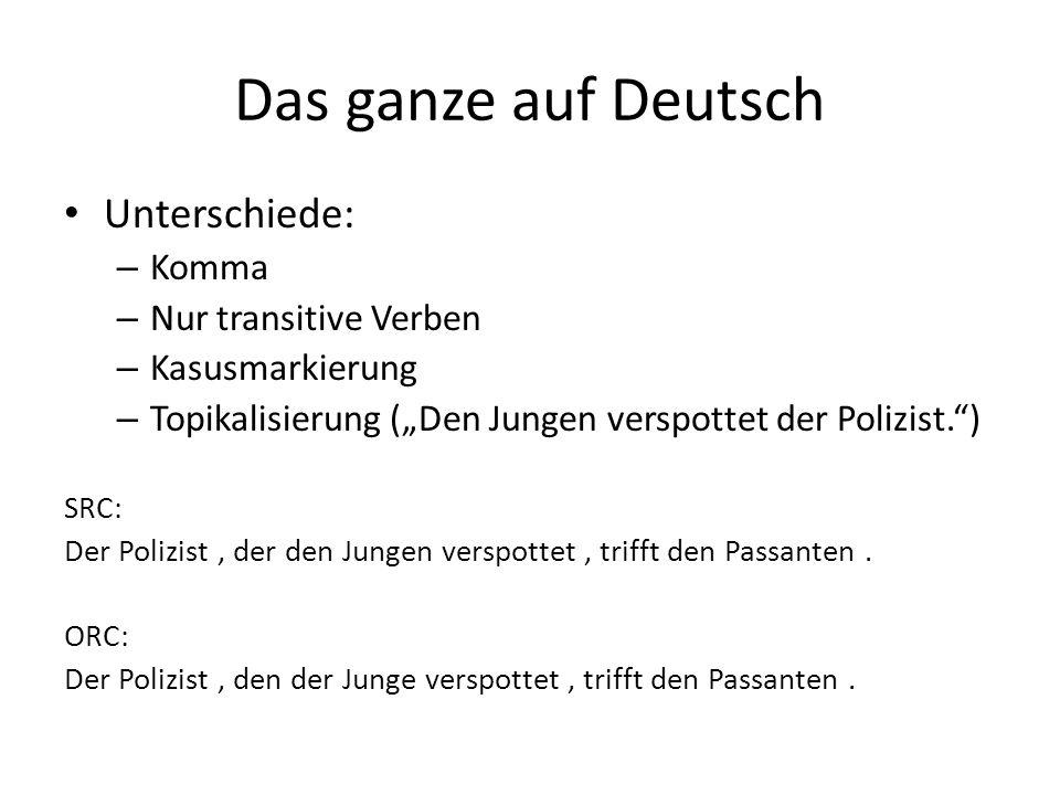 """Das ganze auf Deutsch Unterschiede: – Komma – Nur transitive Verben – Kasusmarkierung – Topikalisierung (""""Den Jungen verspottet der Polizist. ) SRC: Der Polizist, der den Jungen verspottet, trifft den Passanten."""