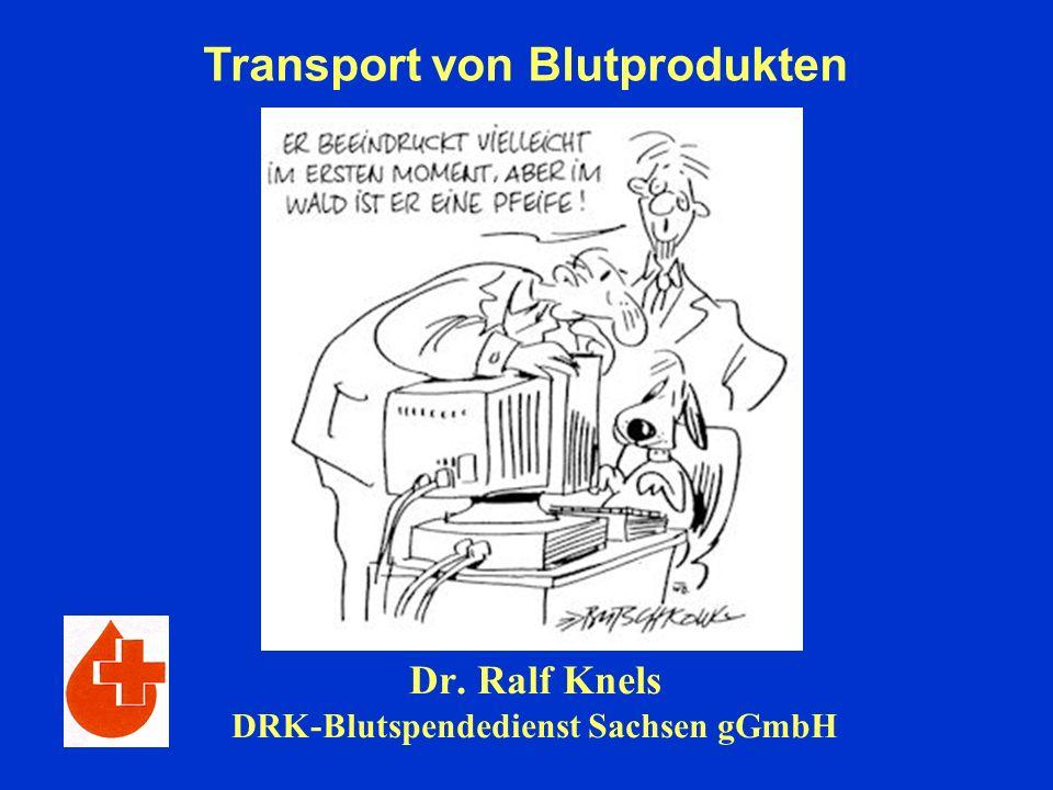 Dr. Ralf Knels DRK-Blutspendedienst Sachsen gGmbH Transport von Blutprodukten