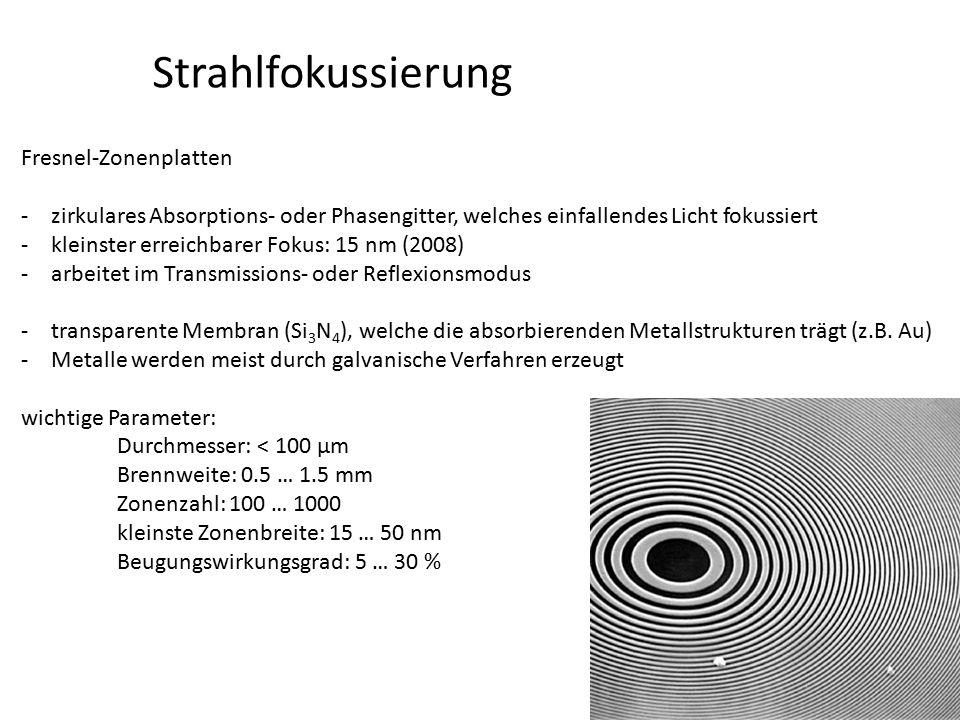 Strahlfokussierung Fresnel-Zonenplatten -zirkulares Absorptions- oder Phasengitter, welches einfallendes Licht fokussiert -kleinster erreichbarer Foku
