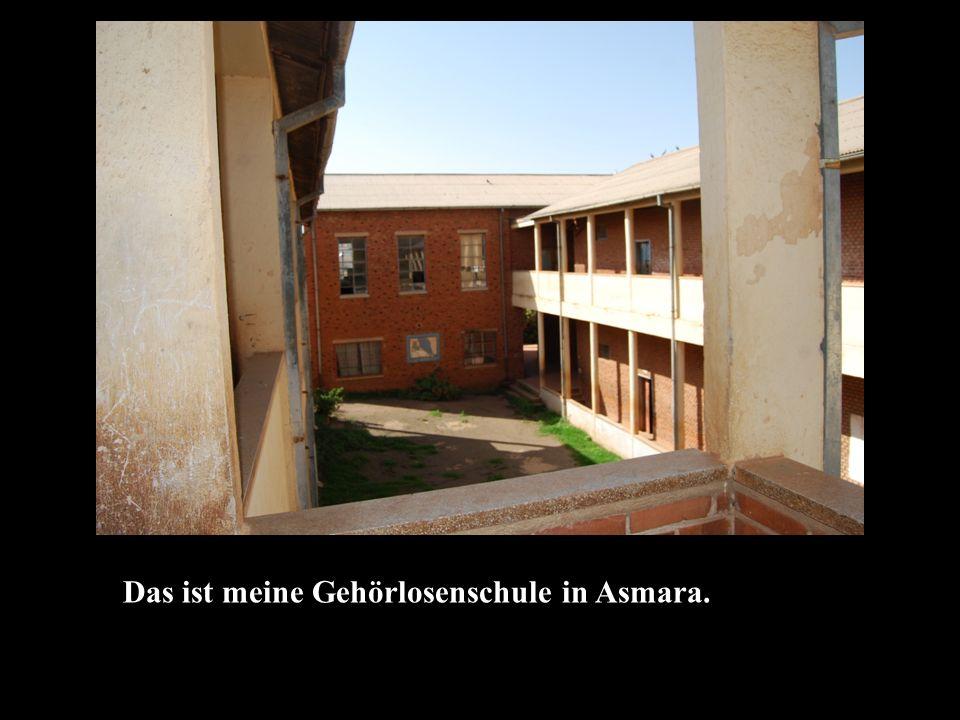 Das ist meine Gehörlosenschule in Asmara.