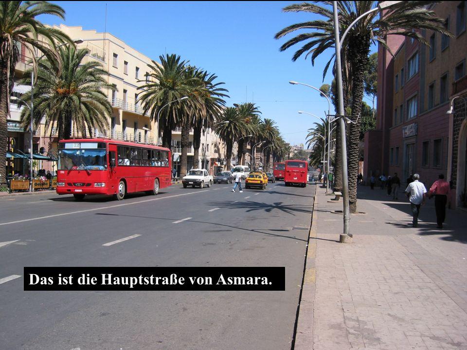 Das ist die Hauptstraße von Asmara.