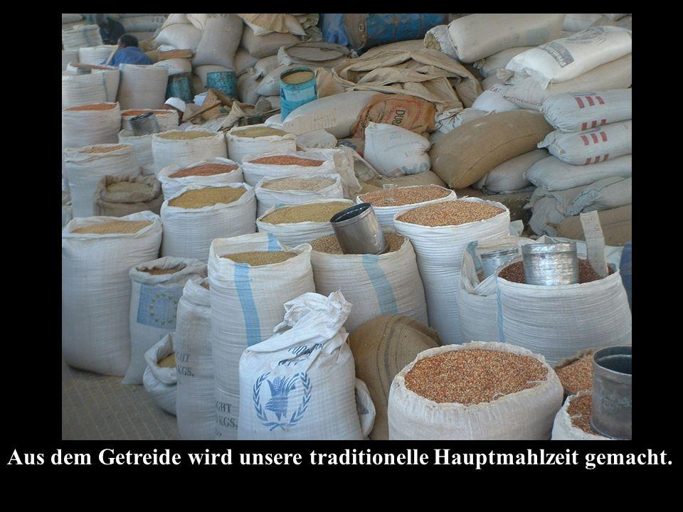 Aus dem Getreide wird unsere traditionelle Hauptmahlzeit gemacht.