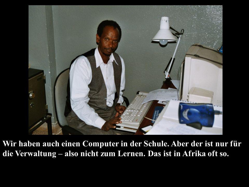 Wir haben auch einen Computer in der Schule.
