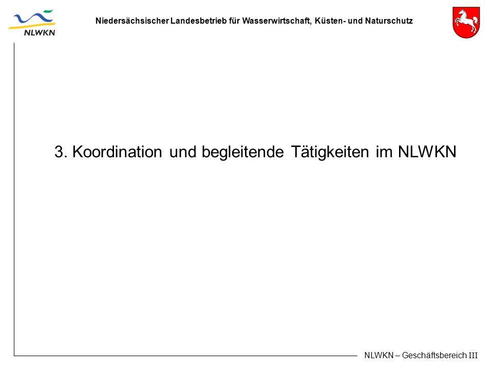 Niedersächsischer Landesbetrieb für Wasserwirtschaft, Küsten- und Naturschutz NLWKN – Geschäftsbereich III 3. Koordination und begleitende Tätigkeiten