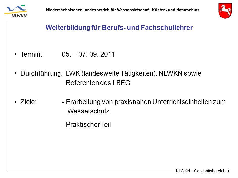 Niedersächsischer Landesbetrieb für Wasserwirtschaft, Küsten- und Naturschutz NLWKN – Geschäftsbereich III Termin:05. – 07. 09. 2011 Durchführung: LWK