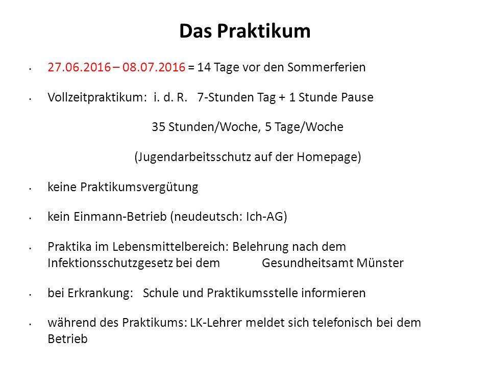 Das Praktikum 27.06.2016 – 08.07.2016 = 14 Tage vor den Sommerferien Vollzeitpraktikum: i. d. R. 7-Stunden Tag + 1 Stunde Pause 35 Stunden/Woche, 5 Ta