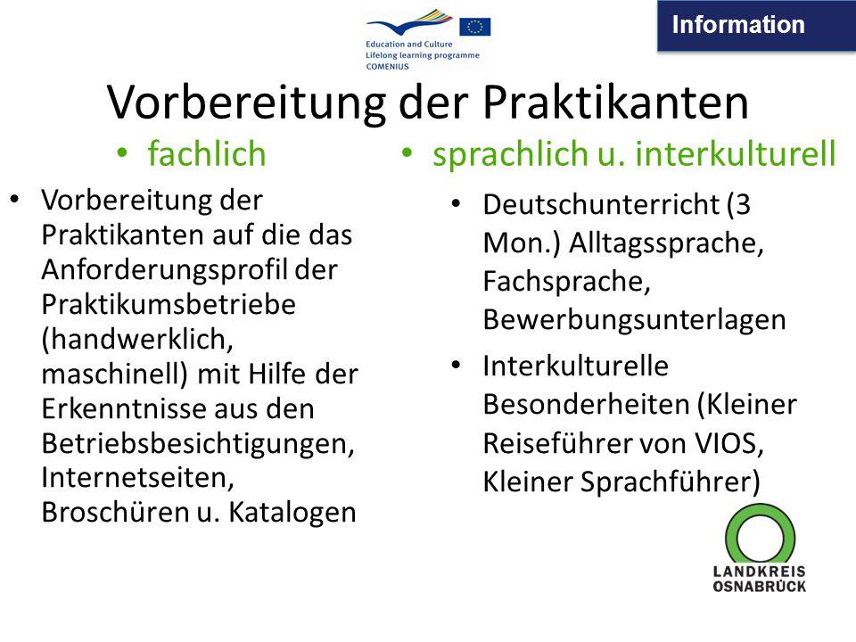 Information Vorbereitung der Praktikanten fachlich Vorbereitung der Praktikanten auf die das Anforderungsprofil der Praktikumsbetriebe (handwerklich,
