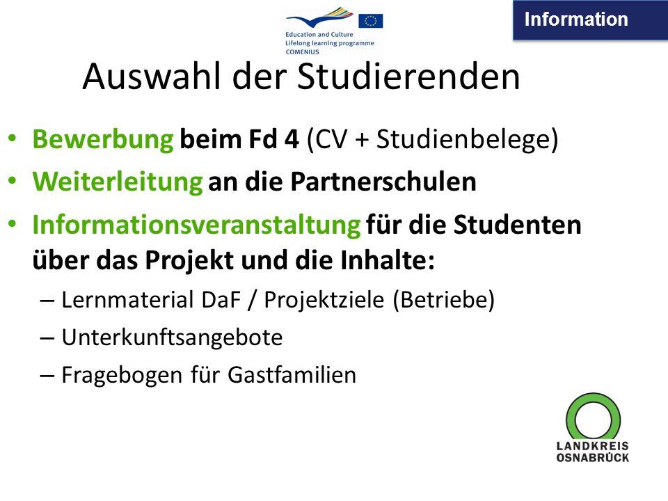 Information Auswahl der Studierenden Bewerbung beim Fd 4 (CV + Studienbelege) Weiterleitung an die Partnerschulen Informationsveranstaltung für die St