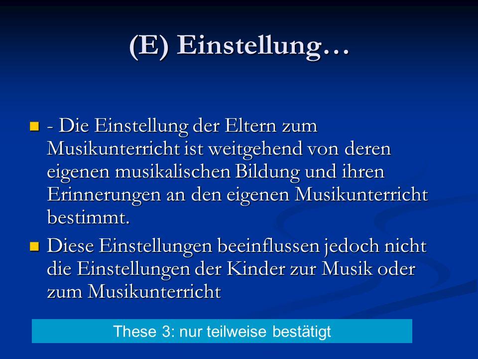 (E) Einstellung… - Die Einstellung der Eltern zum Musikunterricht ist weitgehend von deren eigenen musikalischen Bildung und ihren Erinnerungen an den