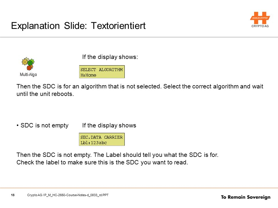 18Crypto AG / P_M_HC-2650-Course-Notes-d_0833_rd.PPT Explanation Slide: Textorientiert If the display shows: Then the SDC is for an algorithm that is