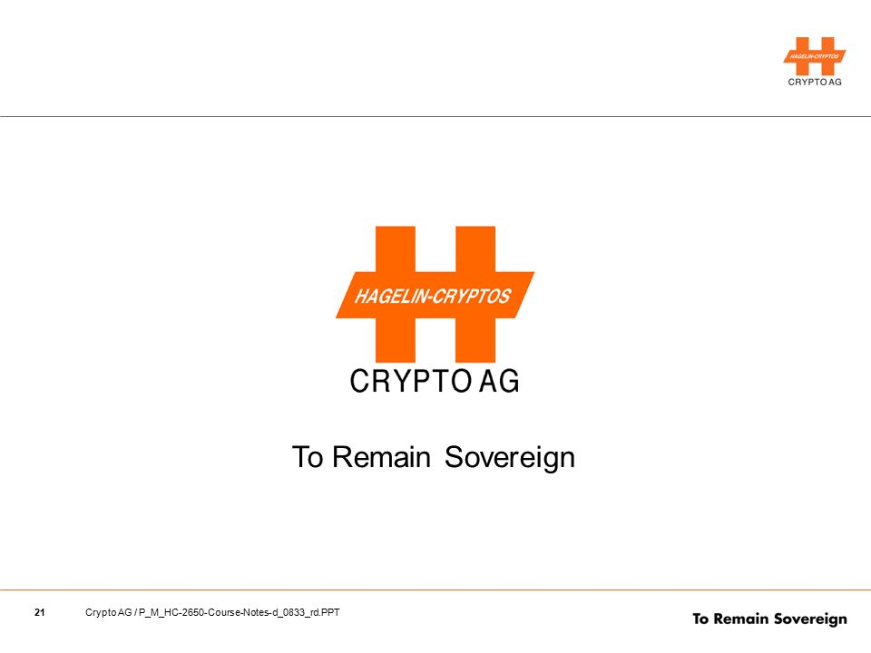 21Crypto AG / P_M_HC-2650-Course-Notes-d_0833_rd.PPT To Remain Sovereign