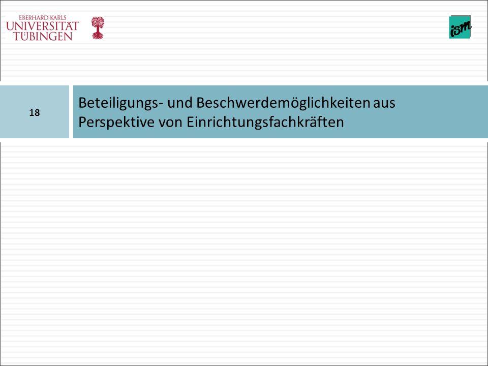 Beteiligungs- und Beschwerdemöglichkeiten aus Perspektive von Einrichtungsfachkräften 18