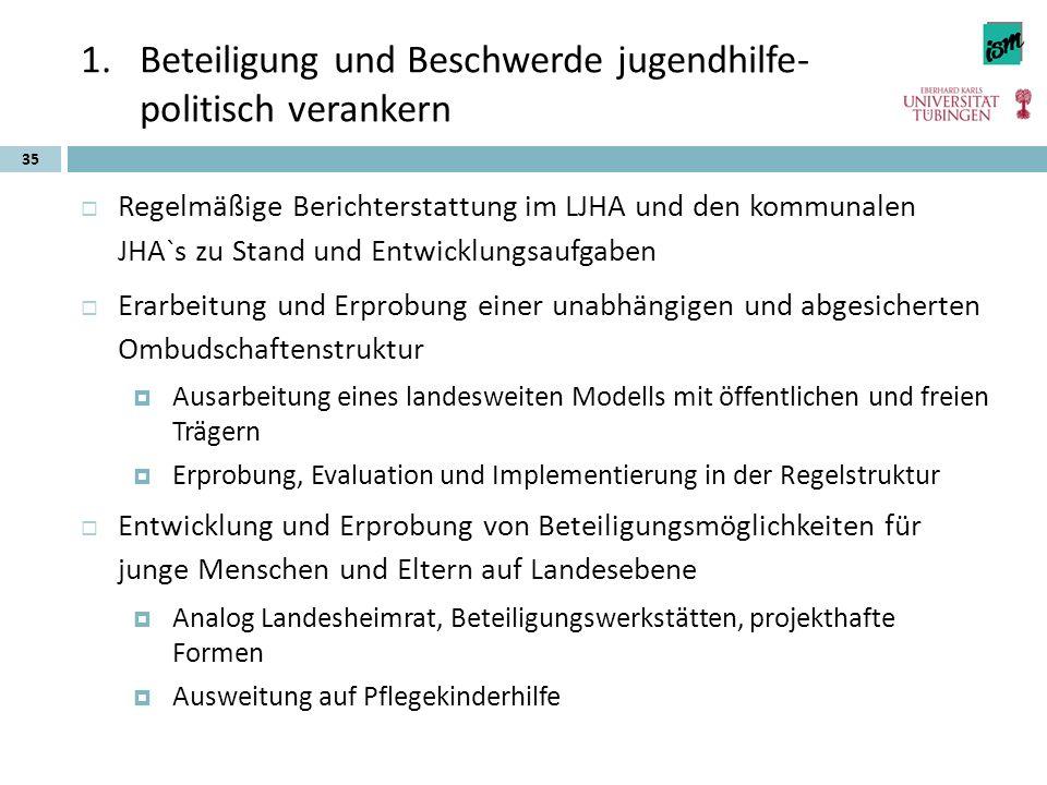 1.Beteiligung und Beschwerde jugendhilfe- politisch verankern  Regelmäßige Berichterstattung im LJHA und den kommunalen JHA`s zu Stand und Entwicklun