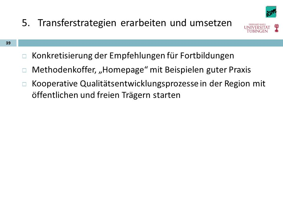"""5.Transferstrategien erarbeiten und umsetzen  Konkretisierung der Empfehlungen für Fortbildungen  Methodenkoffer, """"Homepage"""" mit Beispielen guter Pr"""