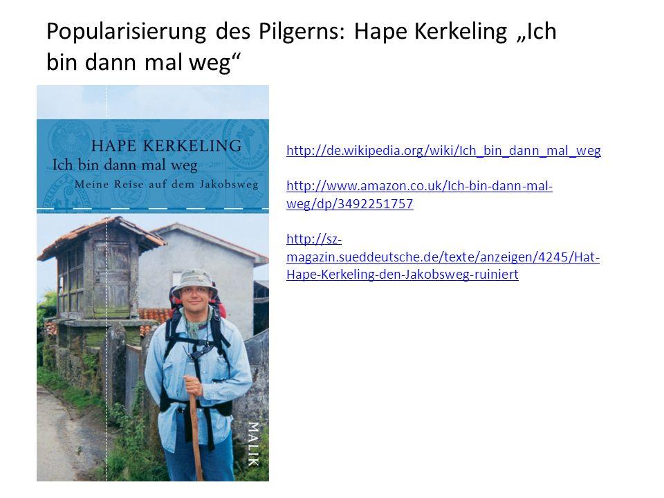 """Popularisierung des Pilgerns: Hape Kerkeling """"Ich bin dann mal weg http://de.wikipedia.org/wiki/Ich_bin_dann_mal_weg http://www.amazon.co.uk/Ich-bin-dann-mal- weg/dp/3492251757 http://sz- magazin.sueddeutsche.de/texte/anzeigen/4245/Hat- Hape-Kerkeling-den-Jakobsweg-ruiniert"""
