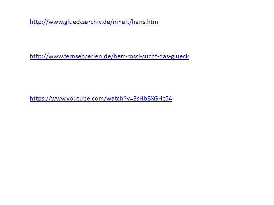 http://www.gluecksarchiv.de/inhalt/hans.htm http://www.fernsehserien.de/herr-rossi-sucht-das-glueck https://www.youtube.com/watch?v=3sHbBXGHc54