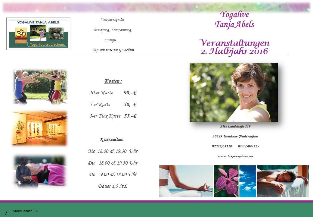 Yogalive Tanja Abels Veranstaltungen 2. Halbjahr 2016 Verschenken Sie Bewegung, Entspannung, Energie… Yoga mit unserem Gutschein Kosten : 10-er Karte
