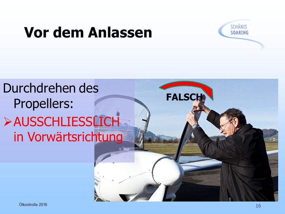 Ölkontrolle 2016 Vor dem Anlassen Durchdrehen des Propellers:  AUSSCHLIESSLICH in Vorwärtsrichtung FALSCH 16