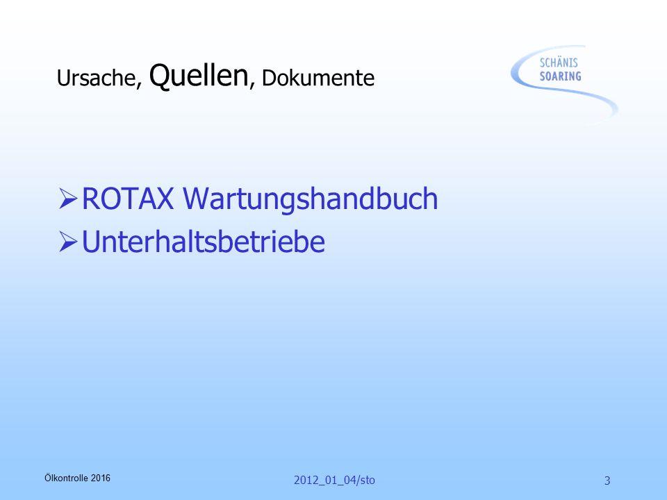Ölkontrolle 2016 2012_01_04/sto 3 Ursache, Quellen, Dokumente  ROTAX Wartungshandbuch  Unterhaltsbetriebe