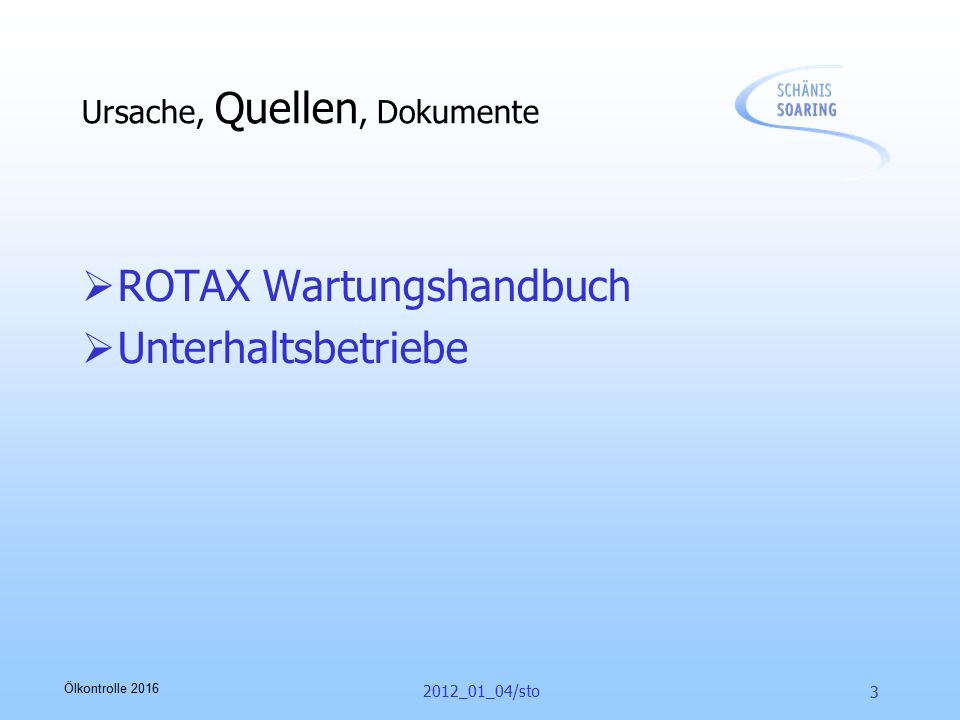 "Ölkontrolle 2016 2012_01_04/sto 4 Quellen, Ursache, Dokumente  Merkblatt Dimona Flugbetrieb 2010_02_01  Präsentation ""ROTAX 914, SS, 2012.ppt"