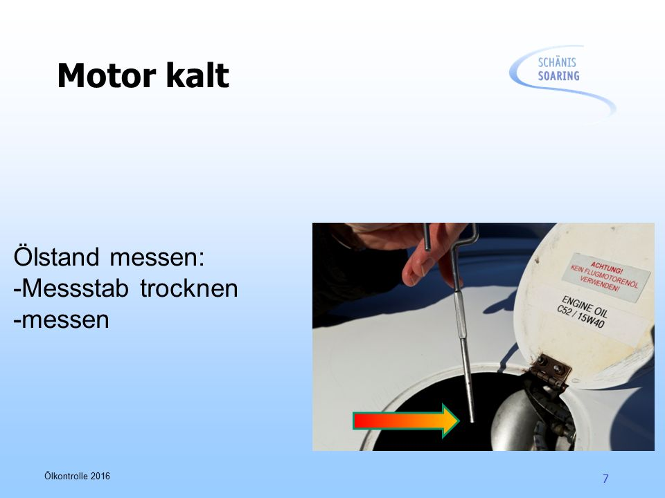 Ölkontrolle 2016 7 Motor kalt Ölstand messen: -Messstab trocknen -messen