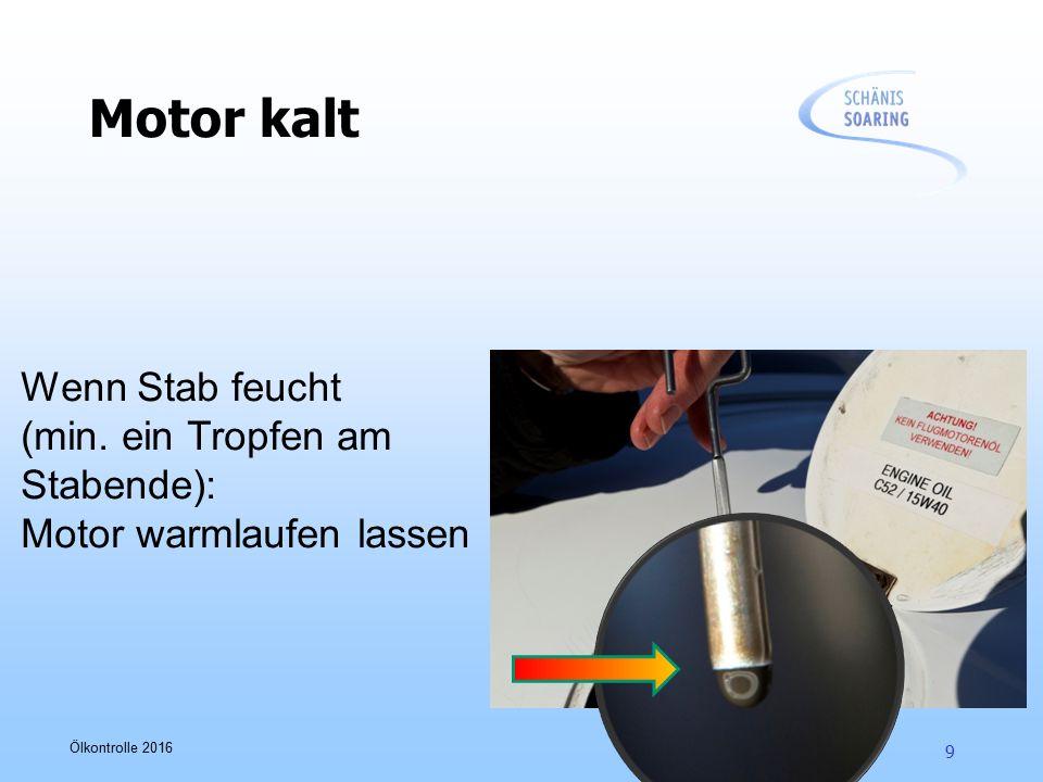 Ölkontrolle 2016 9 Motor kalt Wenn Stab feucht (min. ein Tropfen am Stabende): Motor warmlaufen lassen
