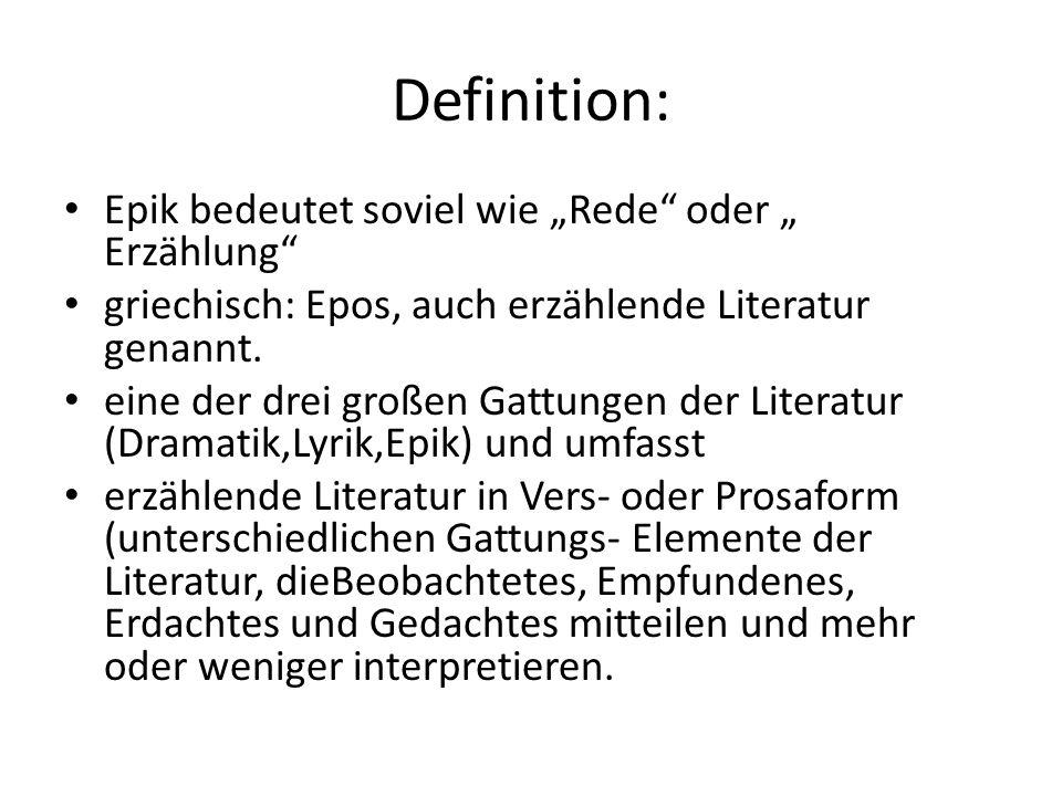 """Definition: Epik bedeutet soviel wie """"Rede oder """" Erzählung griechisch: Epos, auch erzählende Literatur genannt."""