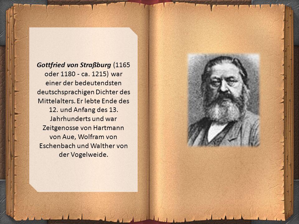 Gottfried von Straßburg (1165 oder 1180 - ca. 1215) war einer der bedeutendsten deutschsprachigen Dichter des Mittelalters. Er lebte Ende des 12. und
