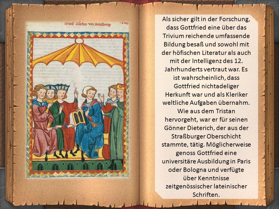 5 Als sicher gilt in der Forschung, dass Gottfried eine über das Trivium reichende umfassende Bildung besaß und sowohl mit der höfischen Literatur als