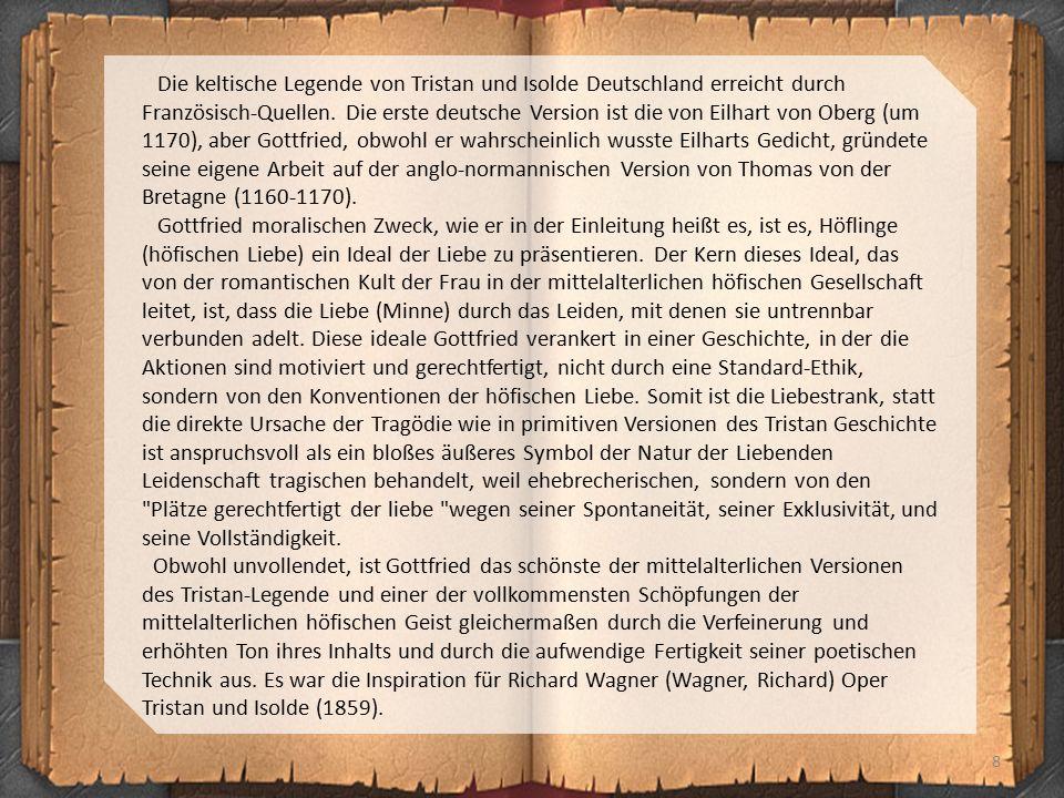 8 Die keltische Legende von Tristan und Isolde Deutschland erreicht durch Französisch-Quellen. Die erste deutsche Version ist die von Eilhart von Ober