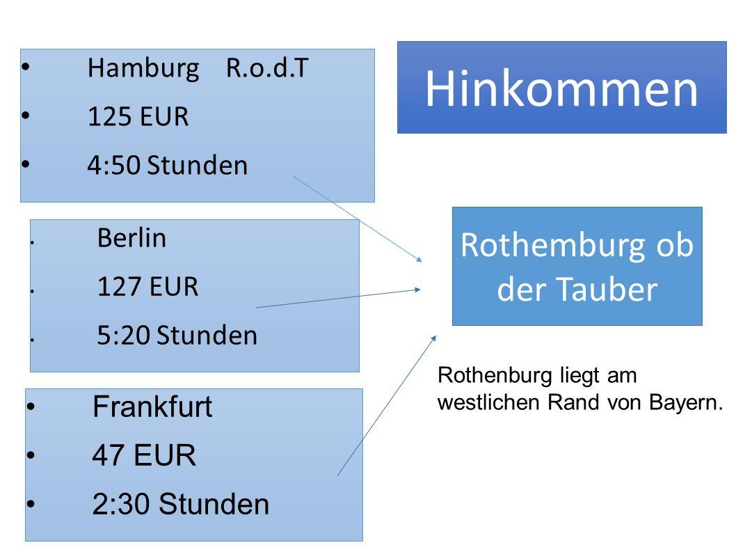 Hinkommen Frankfurt 47 EUR 2:30 Stunden Rothenburg liegt am westlichen Rand von Bayern.