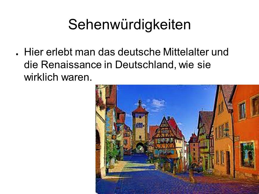 Sehenwürdigkeiten ● Hier erlebt man das deutsche Mittelalter und die Renaissance in Deutschland, wie sie wirklich waren.