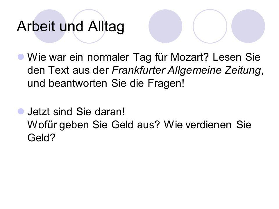 Arbeit und Alltag Wie war ein normaler Tag für Mozart? Lesen Sie den Text aus der Frankfurter Allgemeine Zeitung, und beantworten Sie die Fragen! Jetz