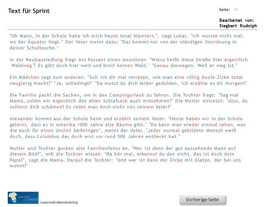 Übungsart: Seite: Bearbeitet von: Siegbert Rudolph Lesemotivationstraining Text für Sprint 12 Titel: Quelle: Vorherige Seite Oh Mann, in der Schule habe ich mich heute total blamiert. , sagt Lukas.