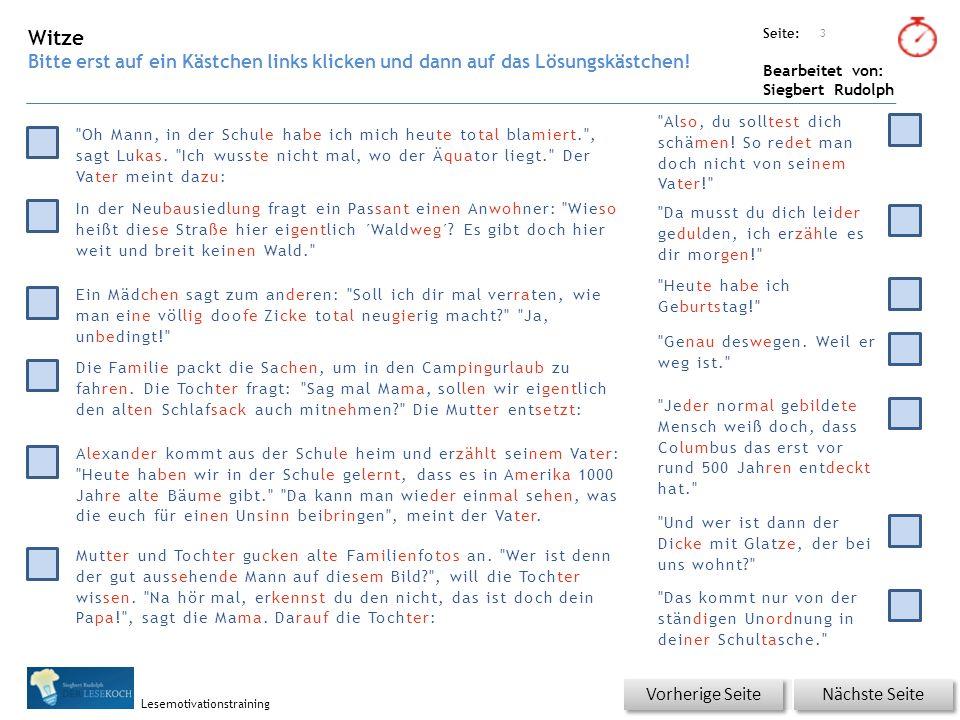 Übungsart: Seite: Bearbeitet von: Siegbert Rudolph Lesemotivationstraining Titel: Quelle: 3 Nächste Seite Vorherige Seite Witze Bitte erst auf ein Kästchen links klicken und dann auf das Lösungskästchen.