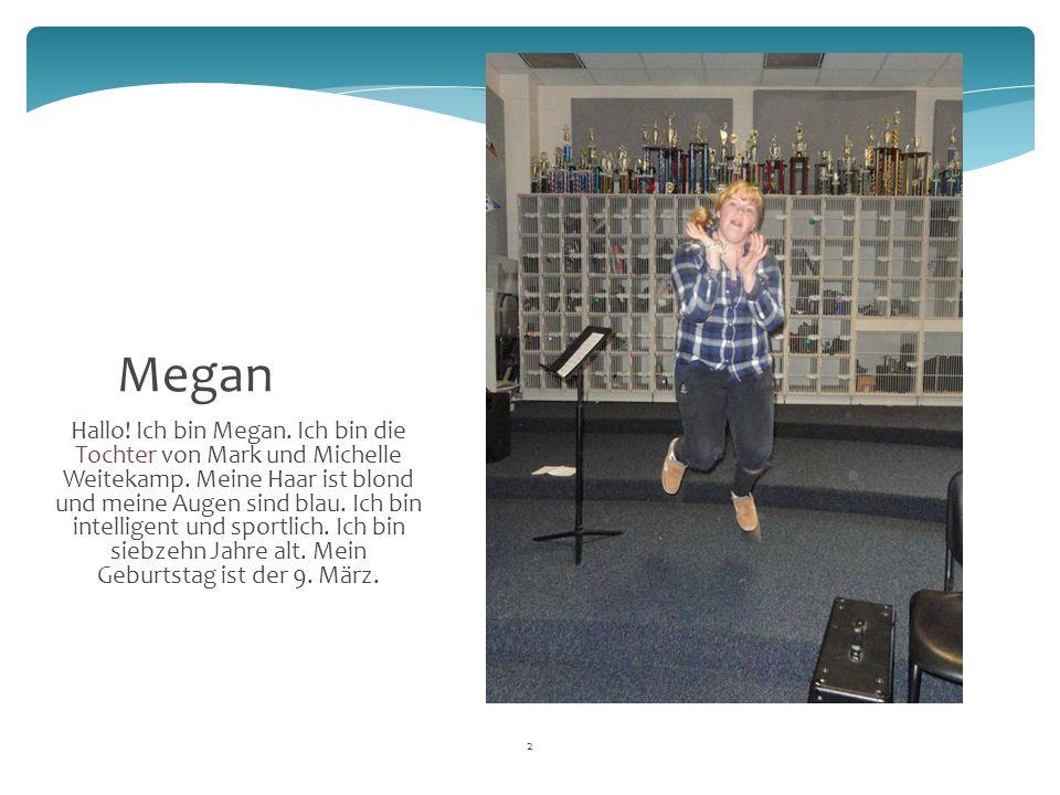 2 Hallo. Ich bin Megan. Ich bin die Tochter von Mark und Michelle Weitekamp.