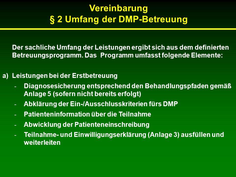 Vereinbarung § 2 Umfang der DMP-Betreuung Der sachliche Umfang der Leistungen ergibt sich aus dem definierten Betreuungsprogramm.