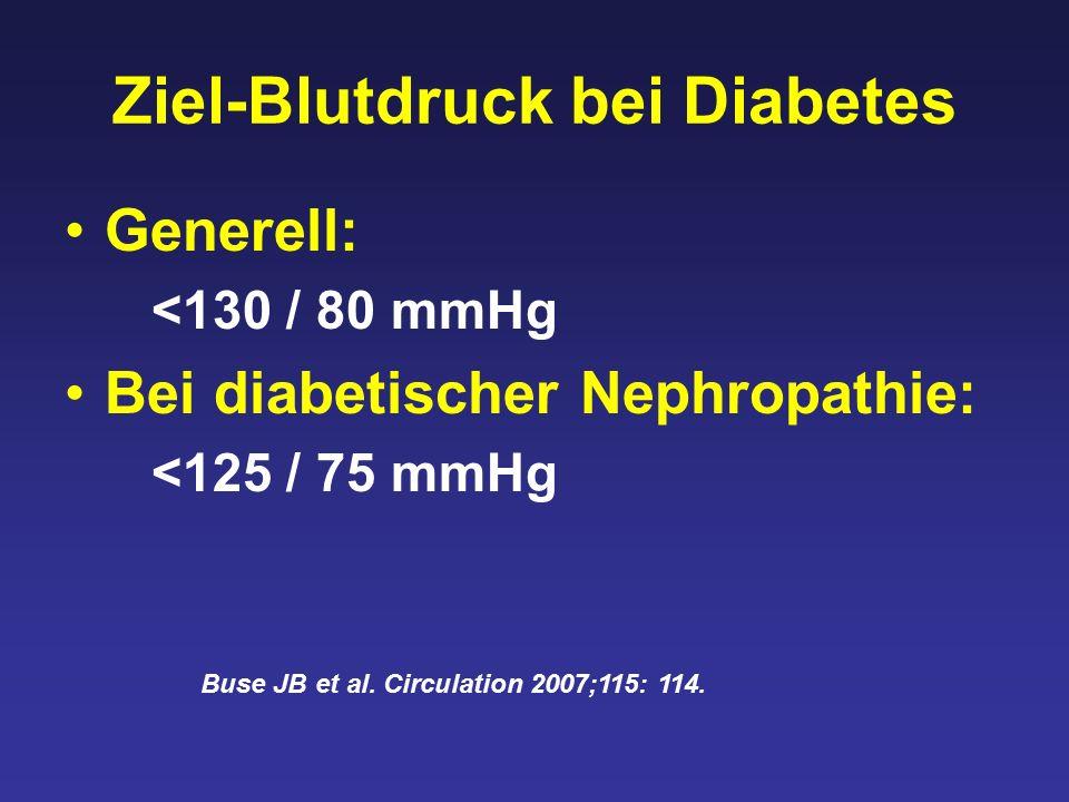 Ziel-Blutdruck bei Diabetes Generell: <130 / 80 mmHg Bei diabetischer Nephropathie: <125 / 75 mmHg Buse JB et al.